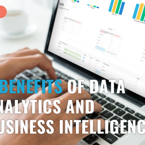 5 Benefits of Data Analytics and Business Intelligence