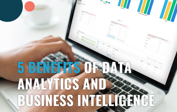5 Benefits of Data Analytics and Business Intelligence