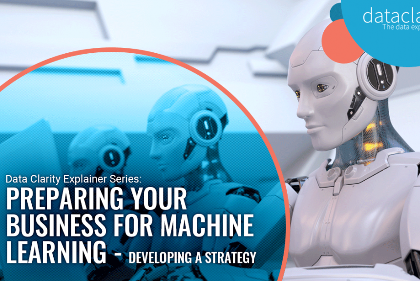 Preparing your business for Machine Learning – Developing a Strategy