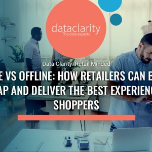 Online Vs Offline: How Retailers can Bridge the Gap and Deliver the Best Experiences to Shoppers