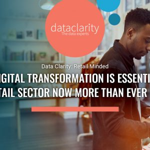 Why Digital Transformation is Essential for the Retail Sector Now More Than Ever Before